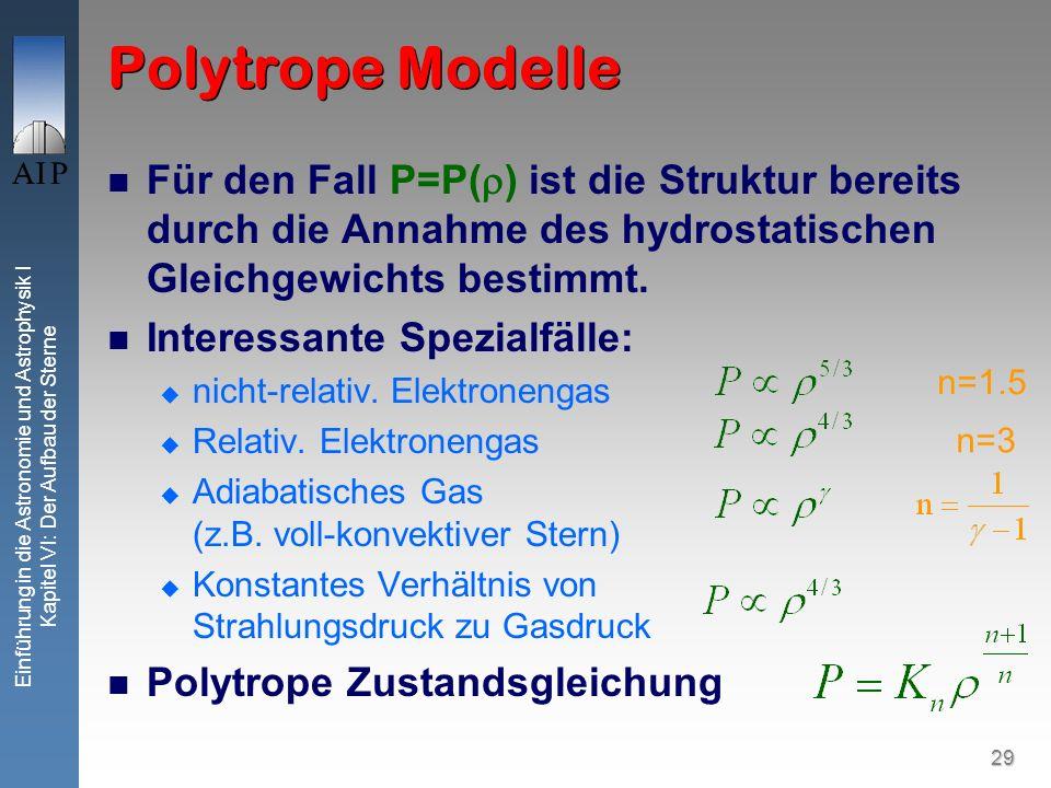 29 Einführung in die Astronomie und Astrophysik I Kapitel VI: Der Aufbau der Sterne Polytrope Modelle Für den Fall P=P( ) ist die Struktur bereits dur