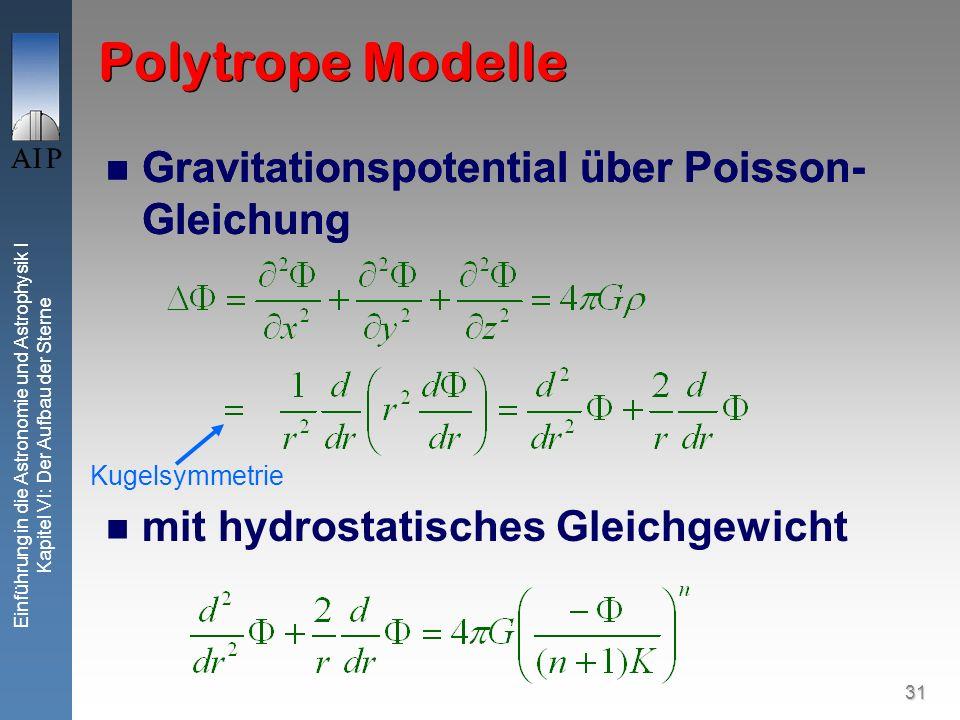 31 Einführung in die Astronomie und Astrophysik I Kapitel VI: Der Aufbau der Sterne Polytrope Modelle Gravitationspotential über Poisson- Gleichung mi