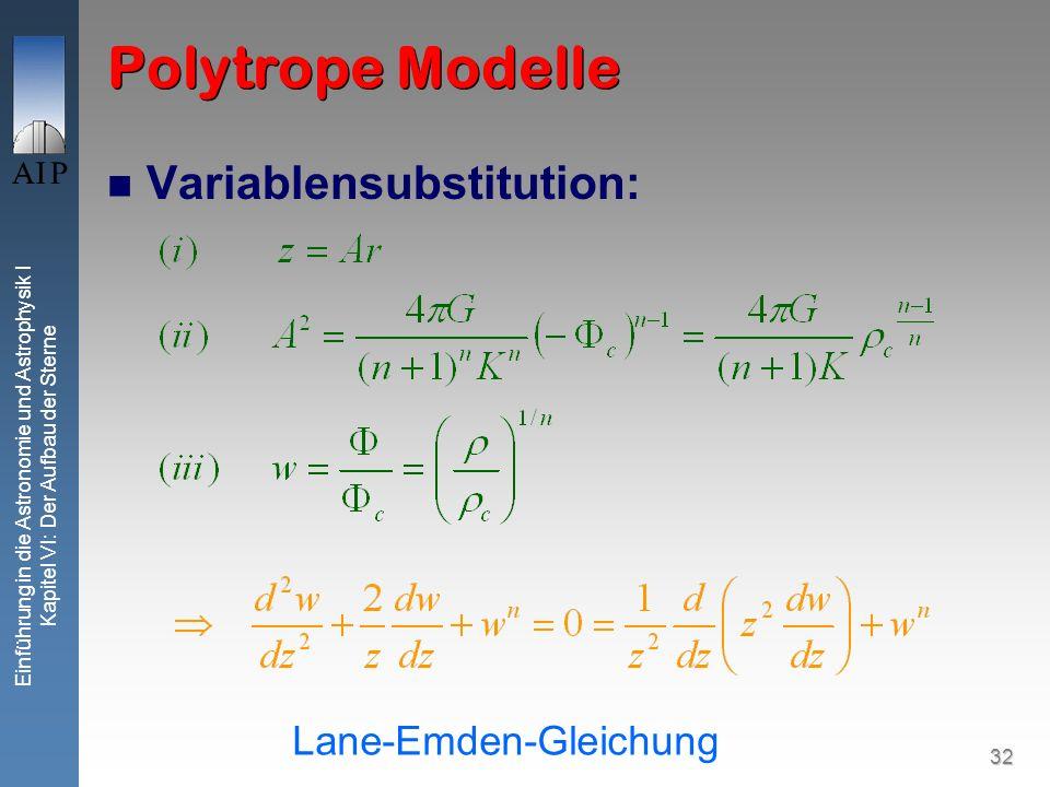 32 Einführung in die Astronomie und Astrophysik I Kapitel VI: Der Aufbau der Sterne Polytrope Modelle Variablensubstitution: Lane-Emden-Gleichung