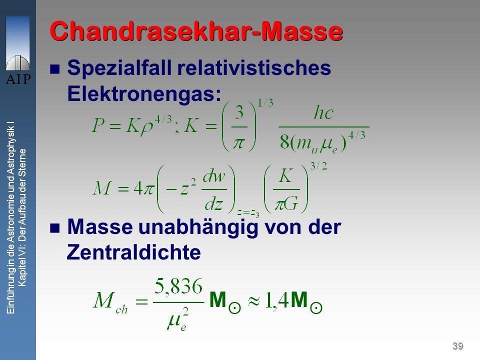 39 Einführung in die Astronomie und Astrophysik I Kapitel VI: Der Aufbau der Sterne Chandrasekhar-Masse Spezialfall relativistisches Elektronengas: Ma