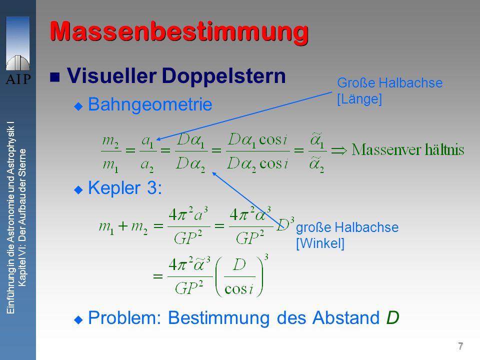 8 Einführung in die Astronomie und Astrophysik I Kapitel VI: Der Aufbau der Sterne Massenbestimmung Spektroskopischer Doppelstern Bahngeometrie Mit Kepler 3 und : Unabhängig von D !!!.