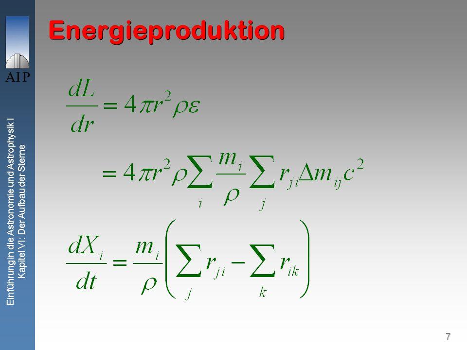 7 Einführung in die Astronomie und Astrophysik I Kapitel VI: Der Aufbau der Sterne Energieproduktion