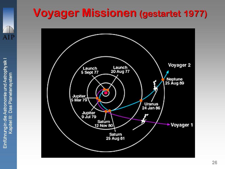 26 Einführung in die Astronomie und Astrophysik I Kapitel III: Das Planetensystem Voyager Missionen (gestartet 1977)