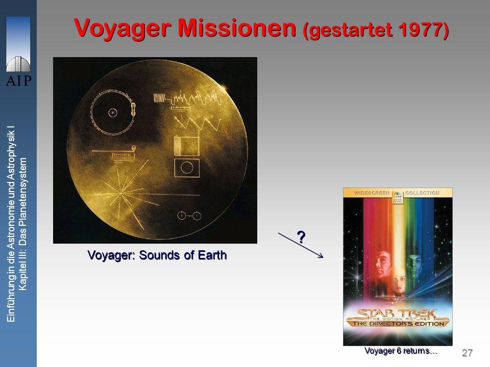 27 Einführung in die Astronomie und Astrophysik I Kapitel III: Das Planetensystem Voyager: Sounds of Earth Voyager Missionen (gestartet 1977) .