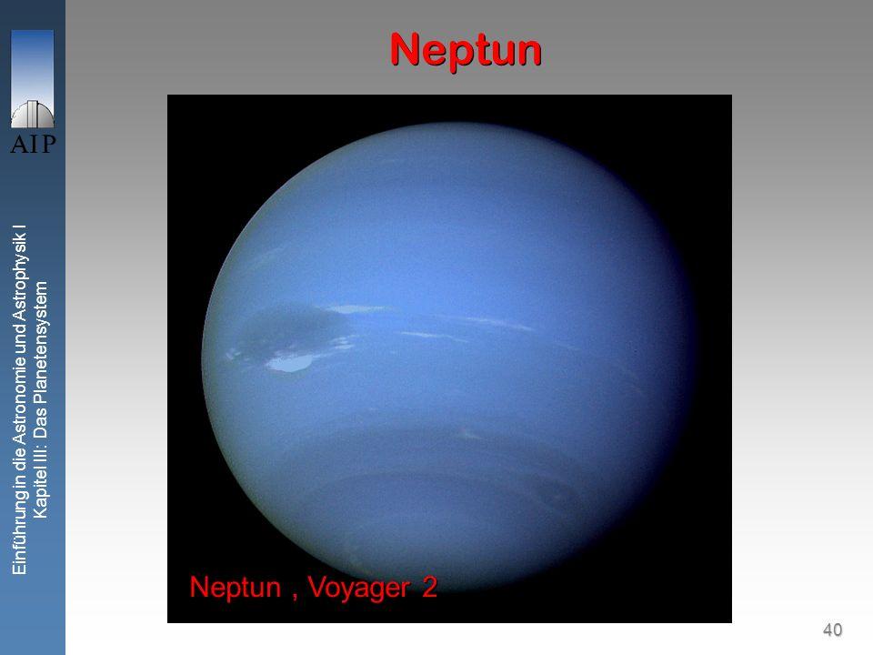 40 Einführung in die Astronomie und Astrophysik I Kapitel III: Das Planetensystem Neptun Neptun, Voyager 2