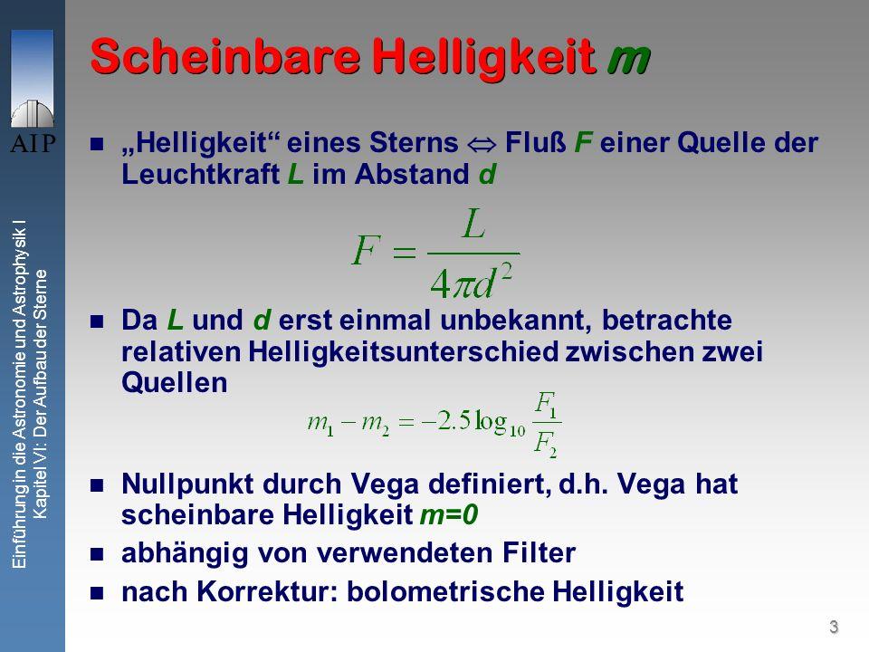 4 Einführung in die Astronomie und Astrophysik I Kapitel VI: Der Aufbau der Sterne Abstand via Parallaxen Wichtigste direkte Methode zur Entfernungsbestimmung Abgeleitete Größe: 1 parsec Abstand bei dem 1AU unter dem Winkel von 1 erscheint 1 pc = 3.085678 x 10 18 cm diverse indirekte Methoden (siehe später)