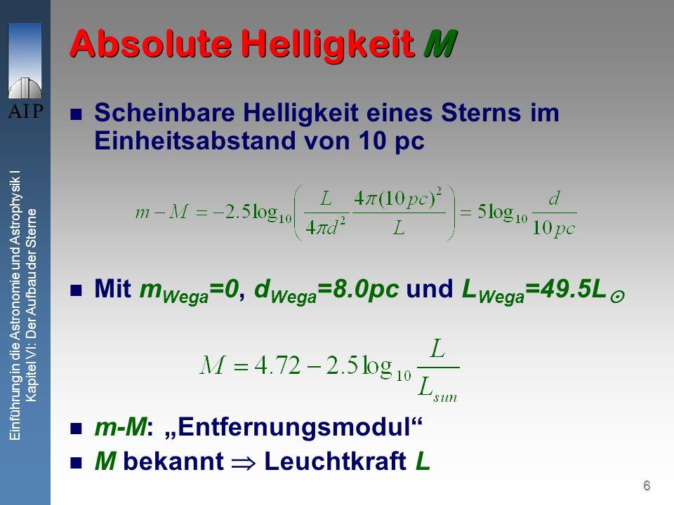6 Einführung in die Astronomie und Astrophysik I Kapitel VI: Der Aufbau der Sterne Absolute Helligkeit M Scheinbare Helligkeit eines Sterns im Einheit