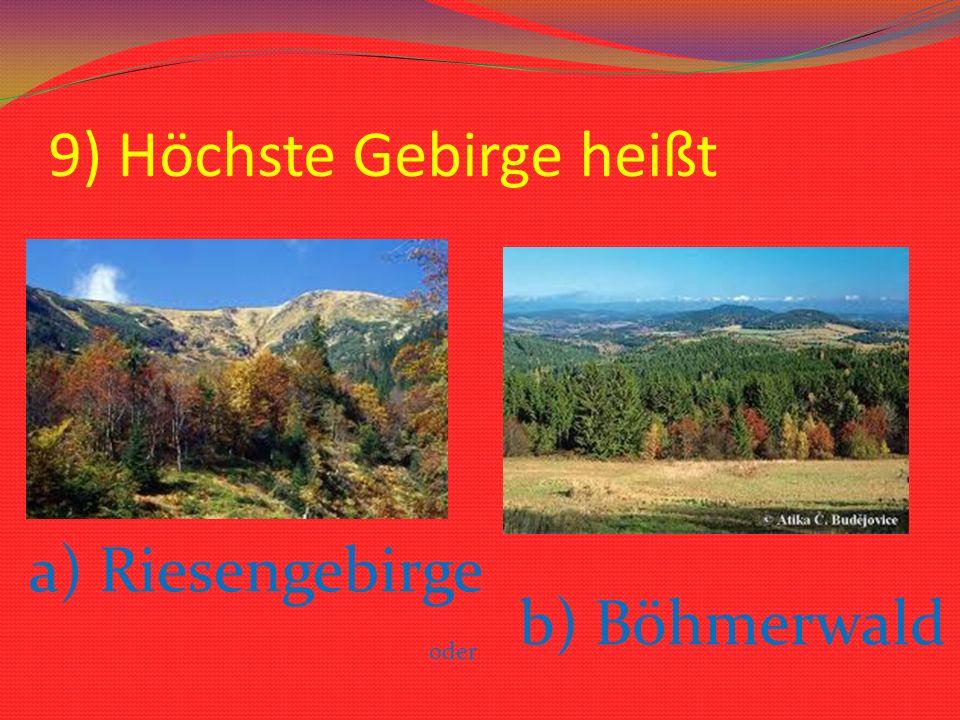 9) Höchste Gebirge heißt a) Riesengebirge oder b) Böhmerwald