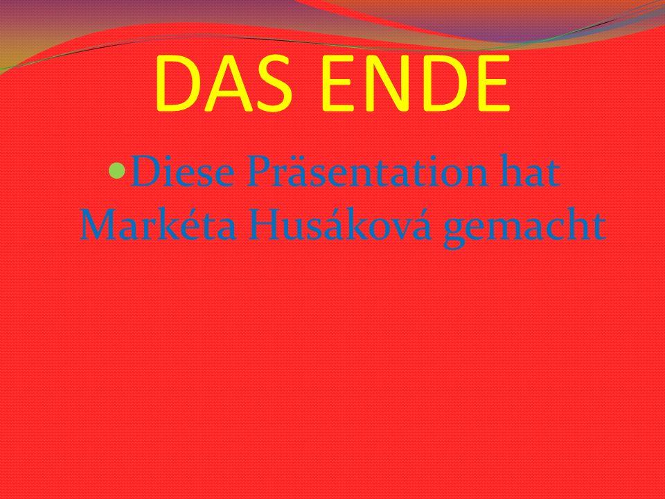 DAS ENDE Diese Präsentation hat Markéta Husáková gemacht