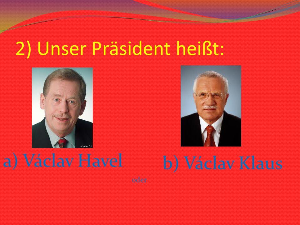 2) Unser Präsident heißt: a) Václav Havel oder b) Václav Klaus