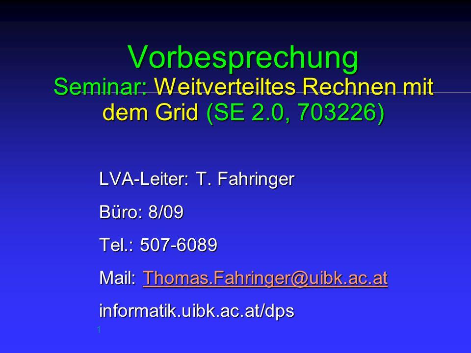 1 Vorbesprechung Seminar: Weitverteiltes Rechnen mit dem Grid (SE 2.0, 703226) LVA-Leiter: T.
