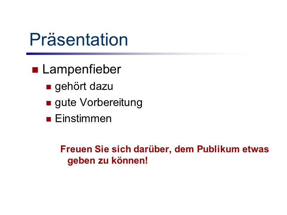 Präsentation Lampenfieber gehört dazu gute Vorbereitung Einstimmen Freuen Sie sich darüber, dem Publikum etwas geben zu können!