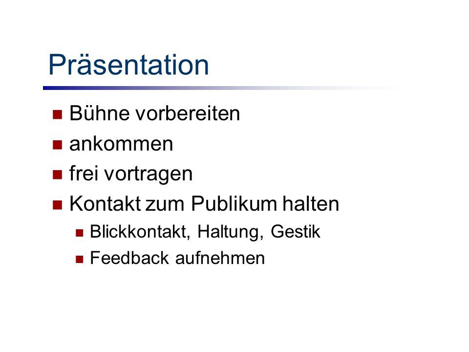 Präsentation Bühne vorbereiten ankommen frei vortragen Kontakt zum Publikum halten Blickkontakt, Haltung, Gestik Feedback aufnehmen