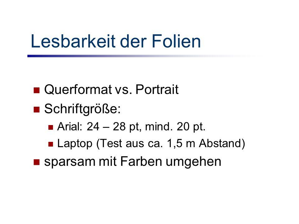 Lesbarkeit der Folien Querformat vs.Portrait Schriftgröße: Arial: 24 – 28 pt, mind.