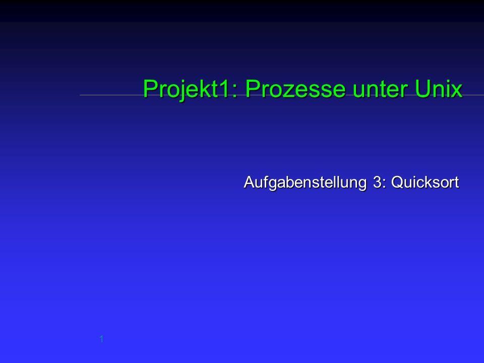 1 Projekt1: Prozesse unter Unix Aufgabenstellung 3: Quicksort