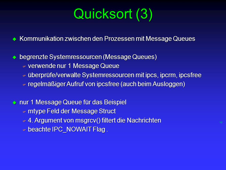 4 Quicksort (3) u Kommunikation zwischen den Prozessen mit Message Queues u begrenzte Systemressourcen (Message Queues) F verwende nur 1 Message Queue