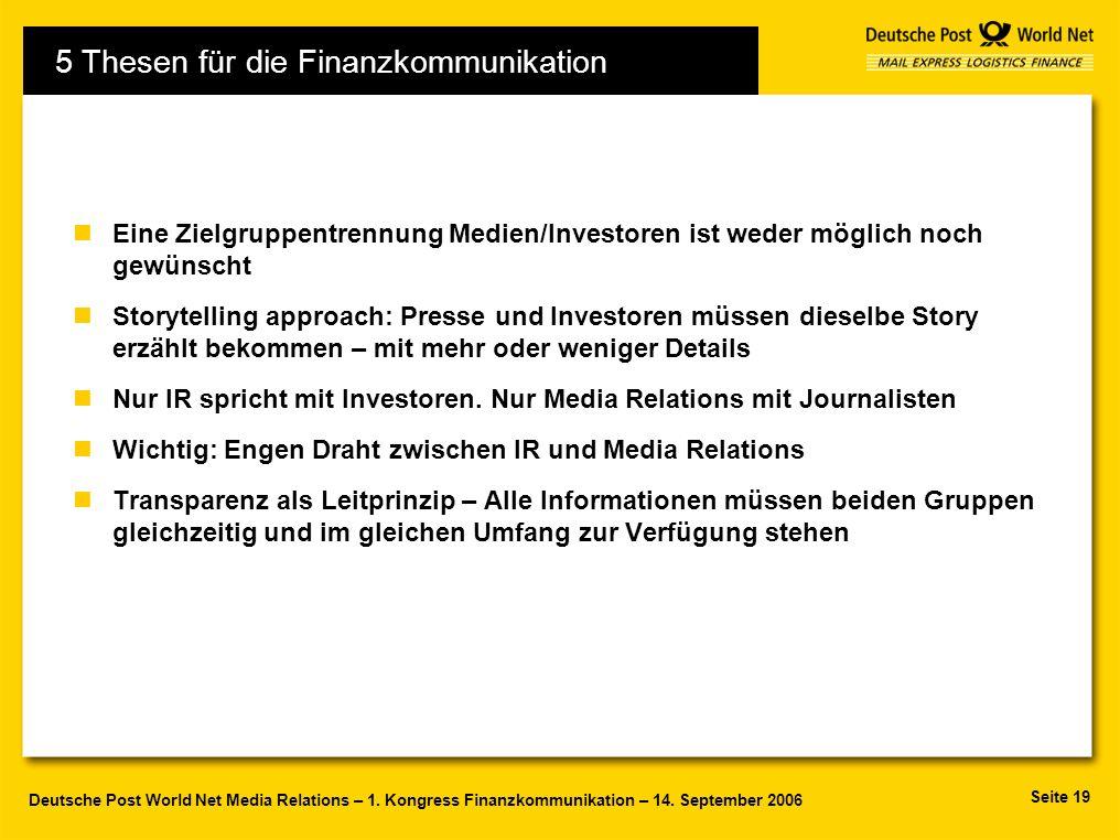 Seite 19 Deutsche Post World Net Media Relations – 1. Kongress Finanzkommunikation – 14. September 2006 nEine Zielgruppentrennung Medien/Investoren is