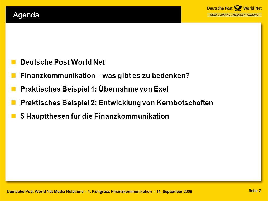 Seite 2 Deutsche Post World Net Media Relations – 1. Kongress Finanzkommunikation – 14. September 2006 Agenda nDeutsche Post World Net nFinanzkommunik