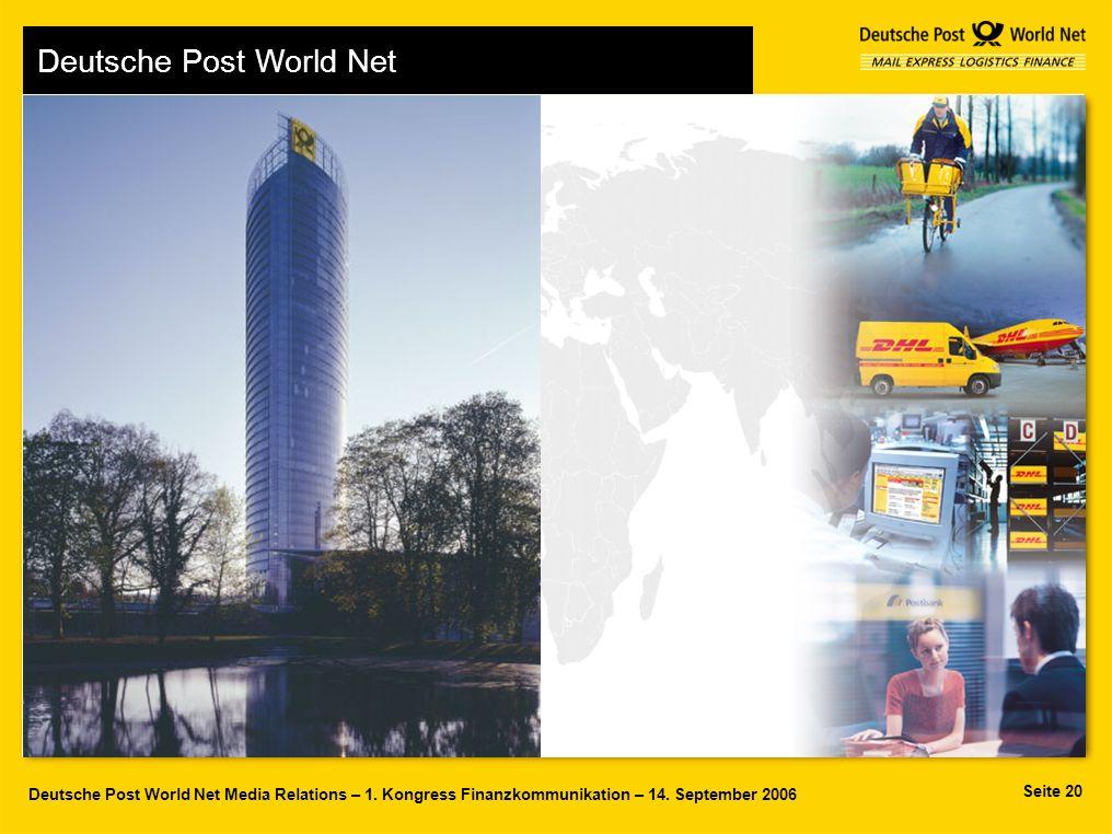Seite 20 Deutsche Post World Net Media Relations – 1. Kongress Finanzkommunikation – 14. September 2006 Deutsche Post World Net