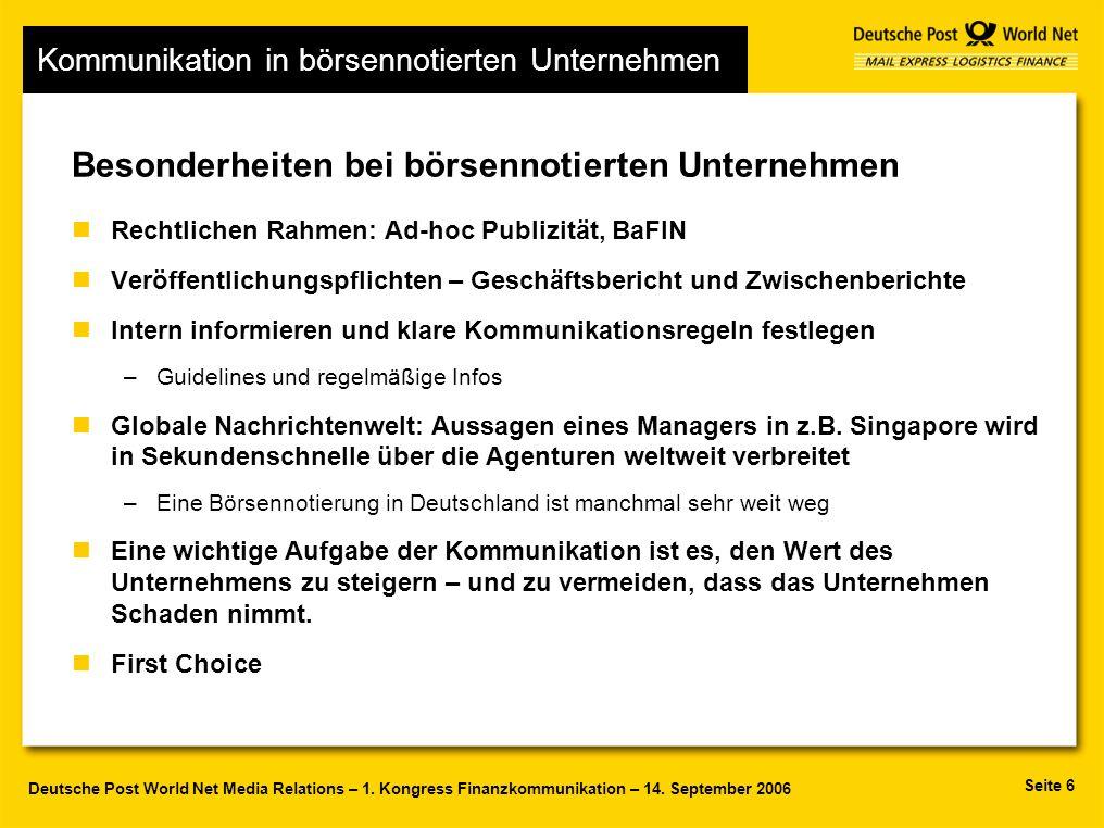 Seite 6 Deutsche Post World Net Media Relations – 1. Kongress Finanzkommunikation – 14. September 2006 Besonderheiten bei börsennotierten Unternehmen