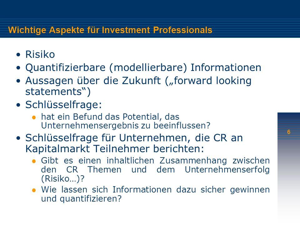 6 Wichtige Aspekte für Investment Professionals Risiko Quantifizierbare (modellierbare) Informationen Aussagen über die Zukunft (forward looking statements) Schlüsselfrage: hat ein Befund das Potential, das Unternehmensergebnis zu beeinflussen.