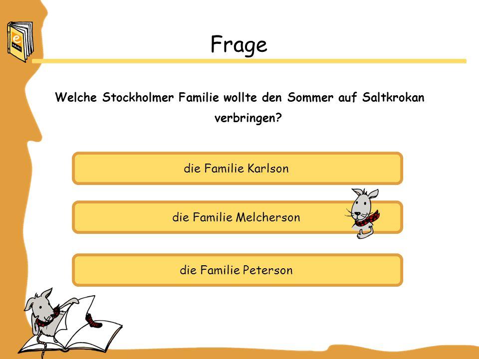 die Familie Karlson die Familie Melcherson die Familie Peterson Frage Welche Stockholmer Familie wollte den Sommer auf Saltkrokan verbringen?