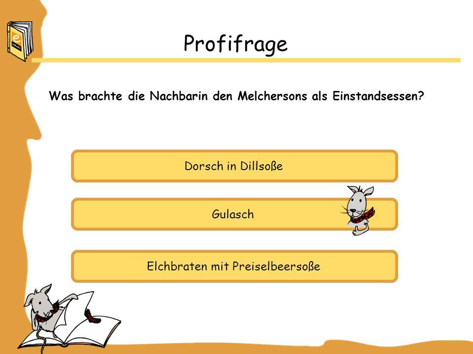 Dorsch in Dillsoße Gulasch Elchbraten mit Preiselbeersoße Profifrage Was brachte die Nachbarin den Melchersons als Einstandsessen?