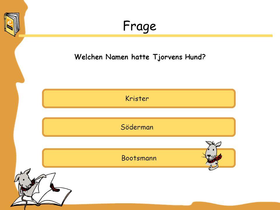 Krister Söderman Bootsmann Frage Welchen Namen hatte Tjorvens Hund?