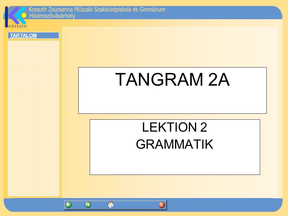 TARTALOM TANGRAM 2A LEKTION 2 GRAMMATIK