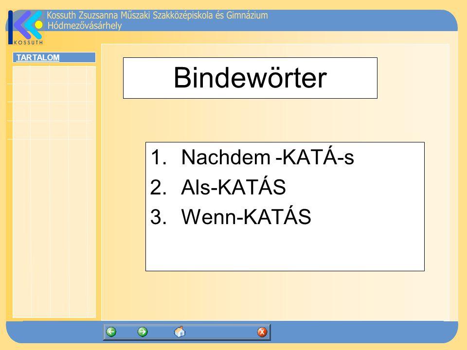TARTALOM Bindewörter 1.Nachdem -KATÁ-s 2.Als-KATÁS 3.Wenn-KATÁS