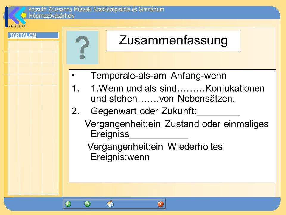 TARTALOM Zusammenfassung Temporale-als-am Anfang-wenn 1.1.Wenn und als sind………Konjukationen und stehen…….von Nebensätzen. 2.Gegenwart oder Zukunft:___