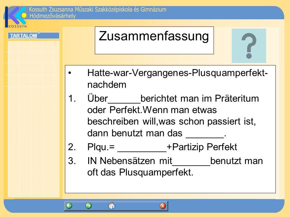 TARTALOM Zusammenfassung Hatte-war-Vergangenes-Plusquamperfekt- nachdem 1.Über______berichtet man im Präteritum oder Perfekt.Wenn man etwas beschreibe