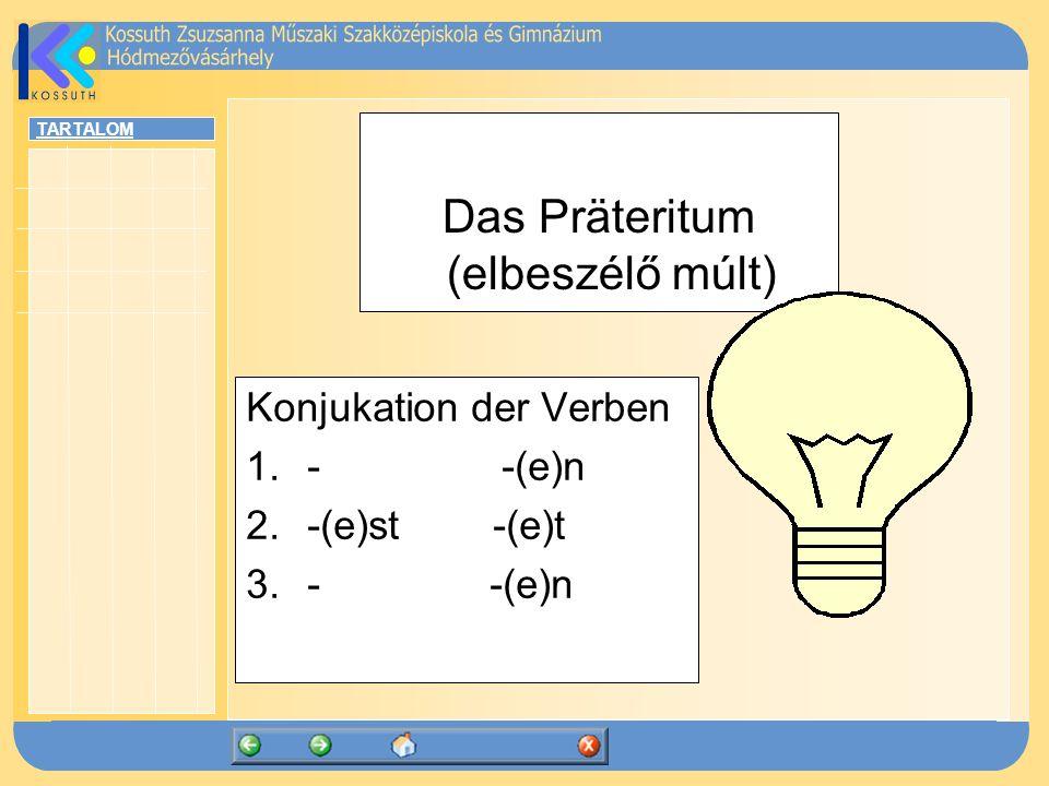 TARTALOM Das Präteritum (elbeszélő múlt) Konjukation der Verben 1.- -(e)n 2.-(e)st -(e)t 3.- -(e)n