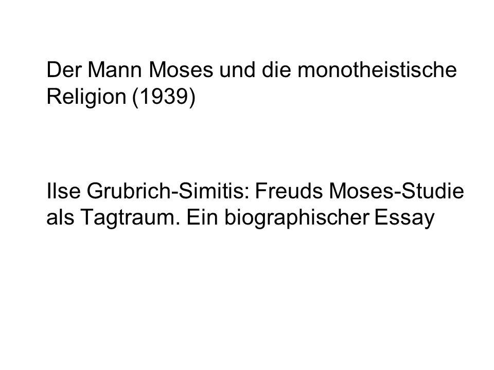 Der Mann Moses und die monotheistische Religion (1939) Ilse Grubrich-Simitis: Freuds Moses-Studie als Tagtraum. Ein biographischer Essay