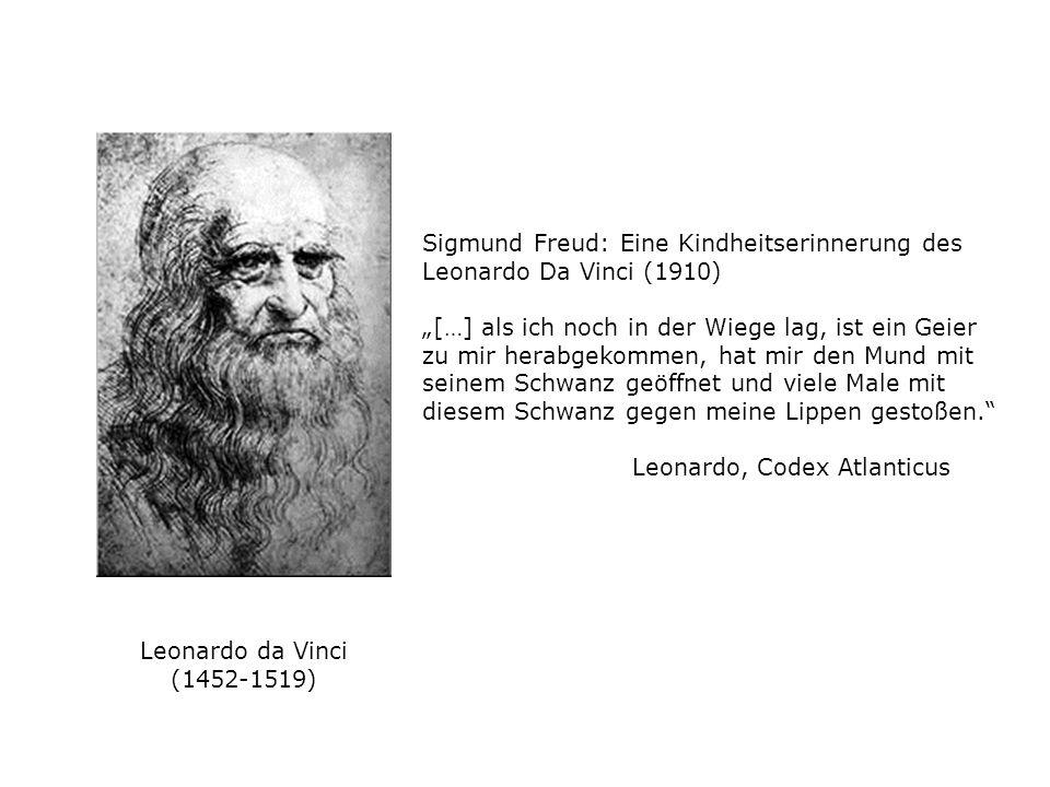 Leonardo da Vinci (1452-1519) Sigmund Freud: Eine Kindheitserinnerung des Leonardo Da Vinci (1910) […] als ich noch in der Wiege lag, ist ein Geier zu
