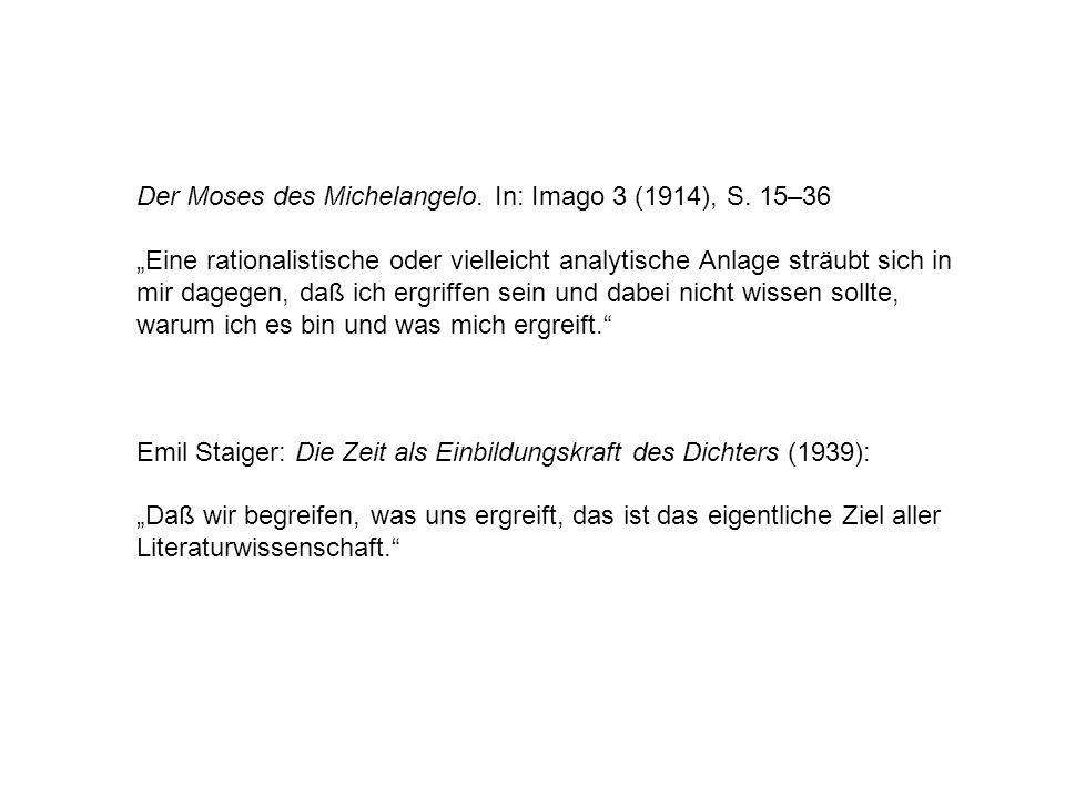 Der Moses des Michelangelo. In: Imago 3 (1914), S. 15–36 Eine rationalistische oder vielleicht analytische Anlage sträubt sich in mir dagegen, daß ich