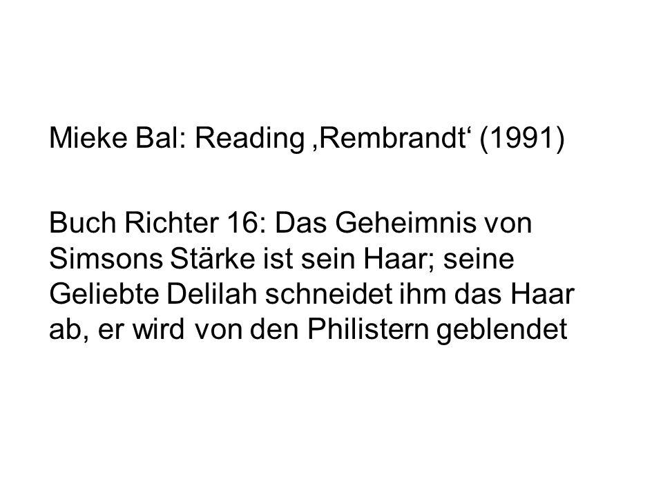 Mieke Bal: Reading Rembrandt (1991) Buch Richter 16: Das Geheimnis von Simsons Stärke ist sein Haar; seine Geliebte Delilah schneidet ihm das Haar ab,