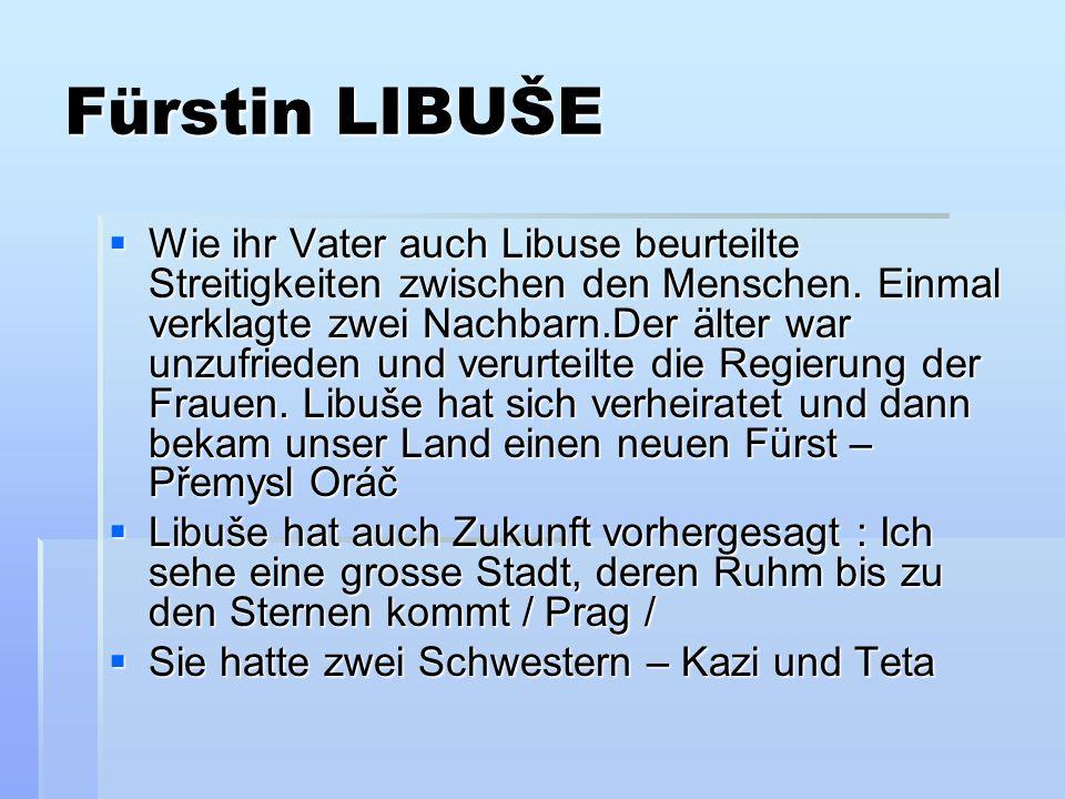Fürstin LIBUŠE Wie ihr Vater auch Libuse beurteilte Streitigkeiten zwischen den Menschen. Einmal verklagte zwei Nachbarn.Der älter war unzufrieden und