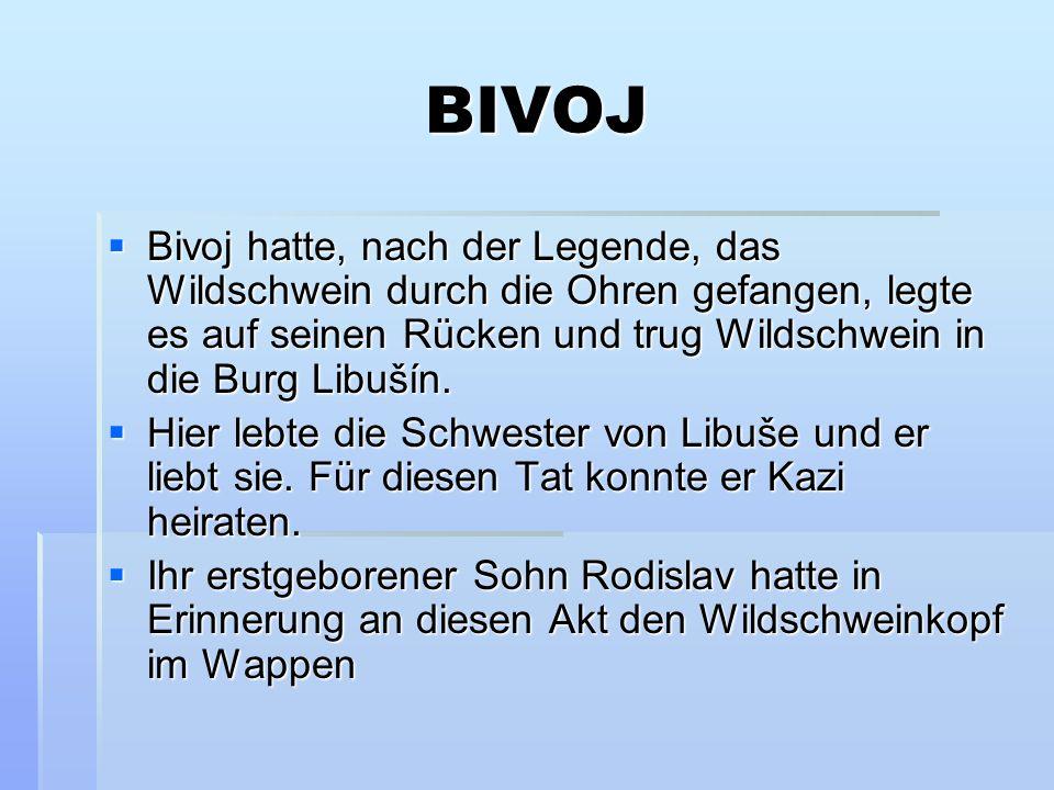 BIVOJ Bivoj hatte, nach der Legende, das Wildschwein durch die Ohren gefangen, legte es auf seinen Rücken und trug Wildschwein in die Burg Libušín. Hi