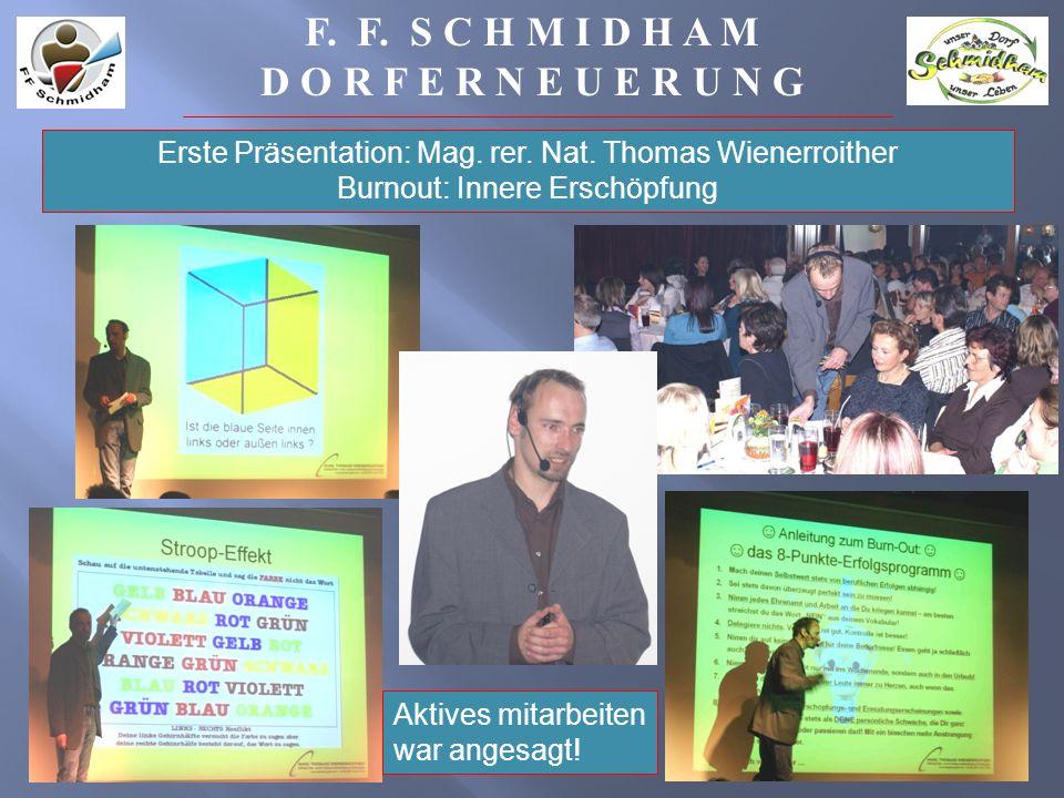 F. F. S C H M I D H A M D O R F E R N E U E R U N G Erste Präsentation: Mag. rer. Nat. Thomas Wienerroither Burnout: Innere Erschöpfung Aktives mitarb