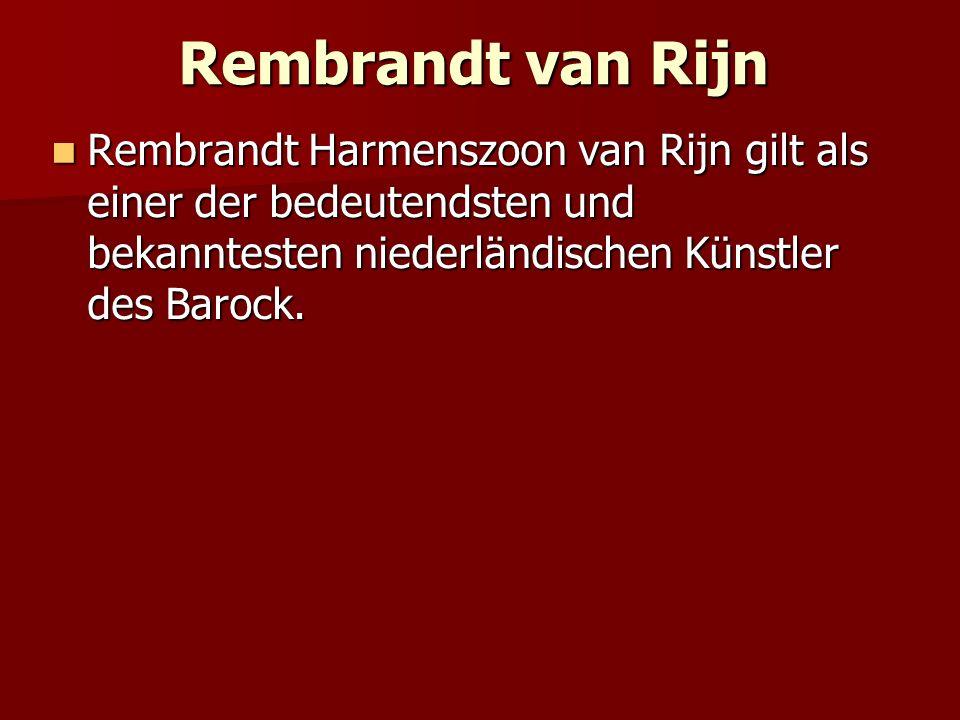 Rembrandt van Rijn Rembrandt Harmenszoon van Rijn gilt als einer der bedeutendsten und bekanntesten niederländischen Künstler des Barock. Rembrandt Ha