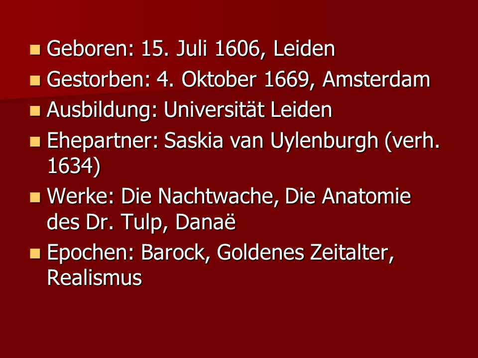 Geboren: 15. Juli 1606, Leiden Geboren: 15. Juli 1606, Leiden Gestorben: 4. Oktober 1669, Amsterdam Gestorben: 4. Oktober 1669, Amsterdam Ausbildung: