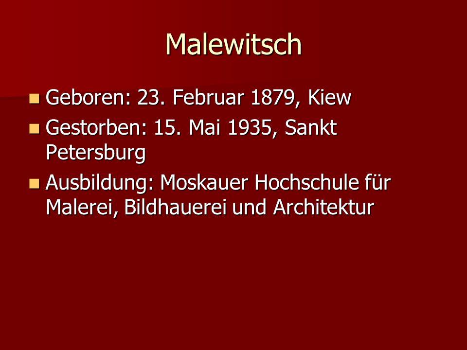 Malewitsch Geboren: 23. Februar 1879, Kiew Geboren: 23. Februar 1879, Kiew Gestorben: 15. Mai 1935, Sankt Petersburg Gestorben: 15. Mai 1935, Sankt Pe