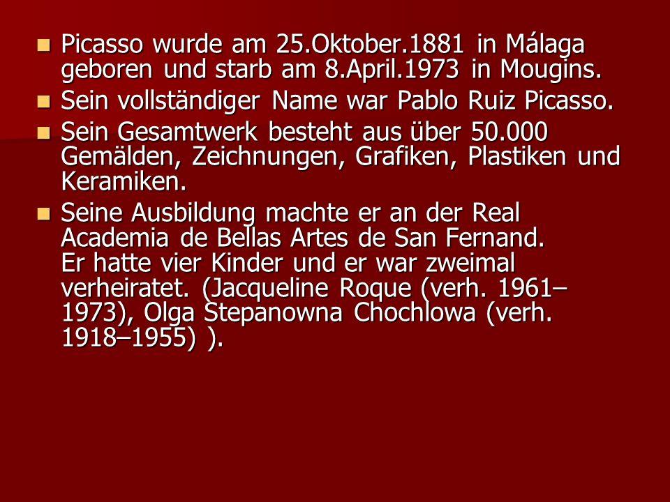 Picasso wurde am 25.Oktober.1881 in Málaga geboren und starb am 8.April.1973 in Mougins. Picasso wurde am 25.Oktober.1881 in Málaga geboren und starb