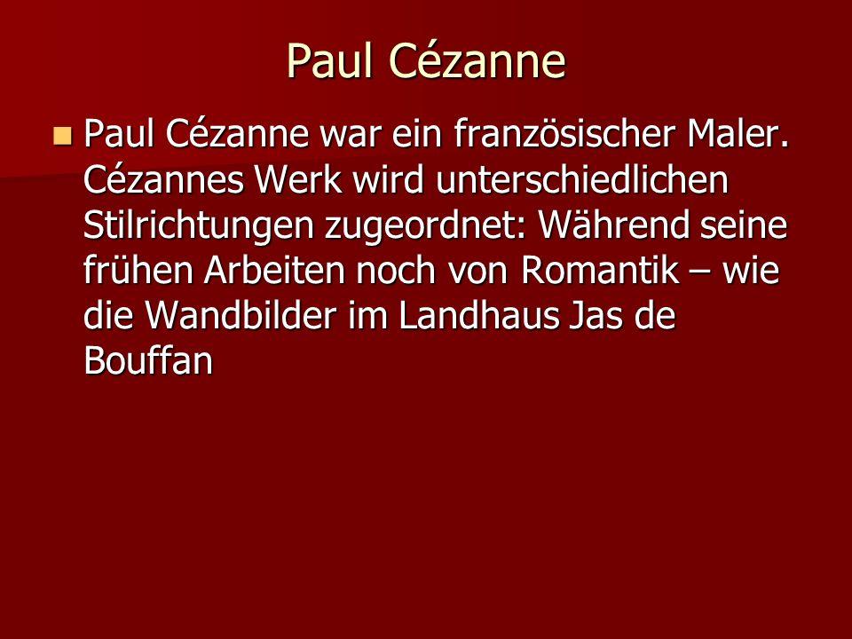 Paul Cézanne Paul Cézanne war ein französischer Maler. Cézannes Werk wird unterschiedlichen Stilrichtungen zugeordnet: Während seine frühen Arbeiten n