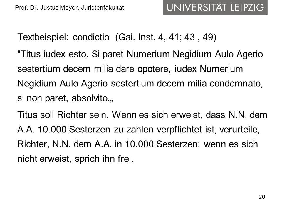 20 Prof.Dr. Justus Meyer, Juristenfakultät Textbeispiel: condictio (Gai.