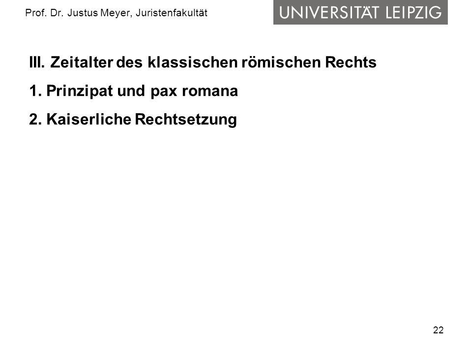 22 Prof.Dr. Justus Meyer, Juristenfakultät III. Zeitalter des klassischen römischen Rechts 1.
