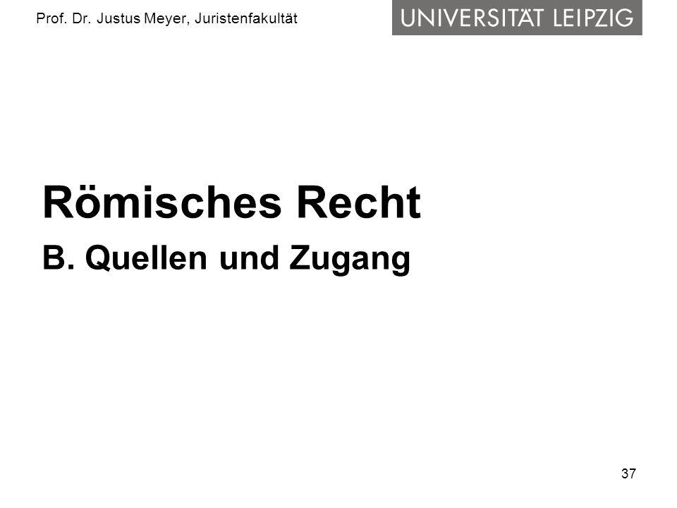 37 Prof. Dr. Justus Meyer, Juristenfakultät Römisches Recht B. Quellen und Zugang