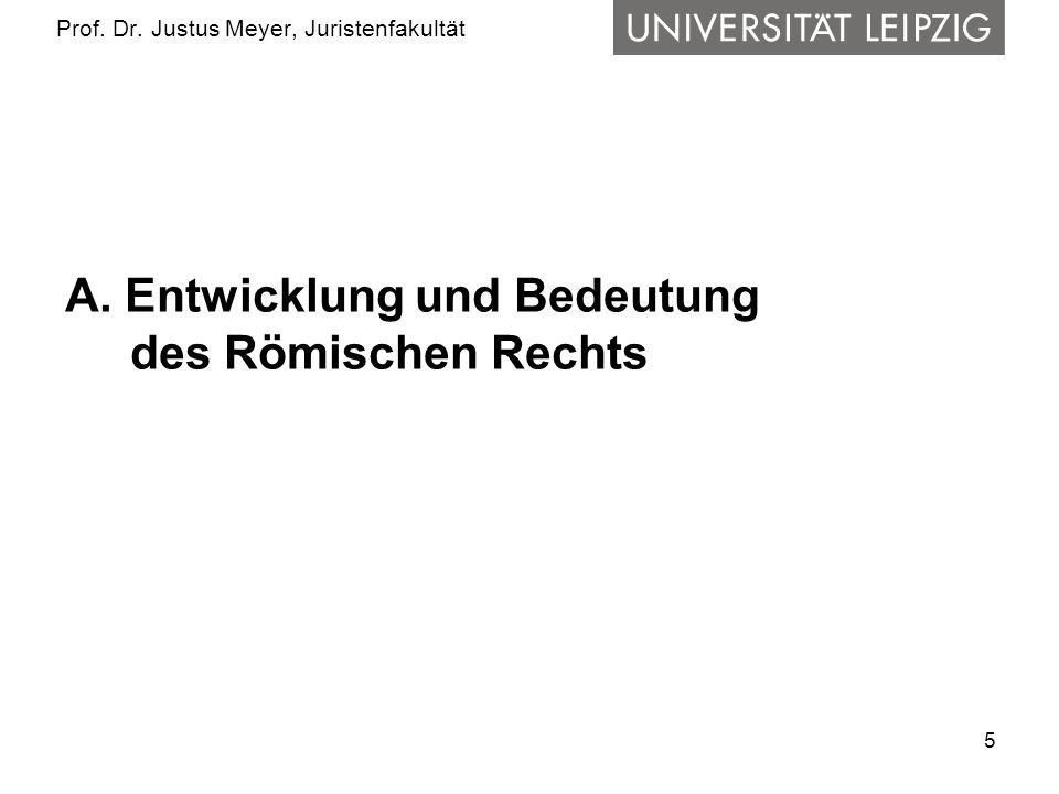 5 Prof. Dr. Justus Meyer, Juristenfakultät A. Entwicklung und Bedeutung des Römischen Rechts