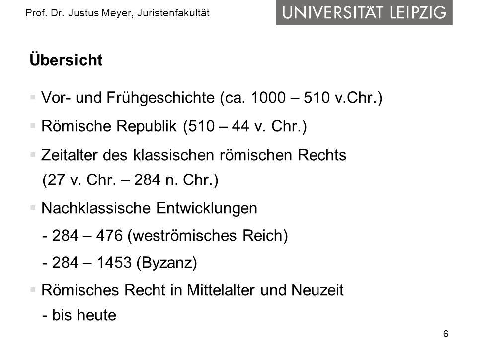6 Prof.Dr. Justus Meyer, Juristenfakultät Übersicht Vor- und Frühgeschichte (ca.